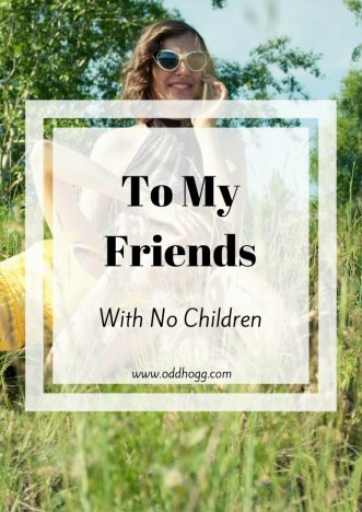 To My Friends With No Children | Maintaining relationships with friends is hard once you've had kids. This is an open letter to my friends, to say sorry and to ask something of them http://oddhogg.com