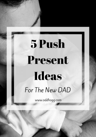 5 Ideas For A Push Present - For The DAD | New Dad's deserve a gift too. I've collated 5 different ideas of a present you could get for the father of your baby http://oddhogg.com