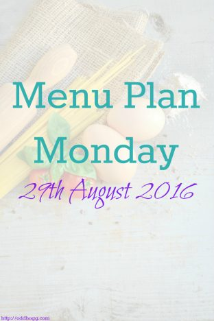 Menu Plan Monday – 29th August 2016