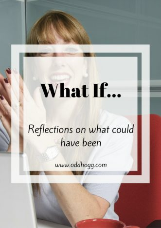 What If | Reflections on what could have been. Life right now is great as a stay at home mum, what would it have been like as a working mum? http://oddhogg.com