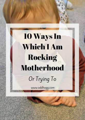 10 Ways In Which I am Rocking Motherhood | There is so much negativity and judgement out there these days, so this post is all about being proud of the ways I am a good mum to my son. Motherhood is tough - but we're all doing a great job! http://oddhogg.com