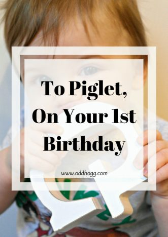 To Piglet, On Your 1st Birthday | A whole 12 months have passed since the birth of my son, so I've written him an open letter celebrating his 1st year of life, and our first year as parents https://oddhogg.com