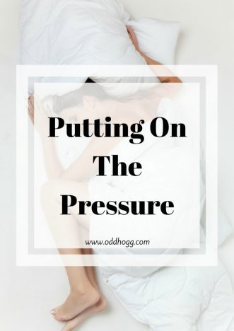 Putting On The Pressure | Do you find big events have a lot pf pressure on them to ensure you have a good day? I find it exhausting! https://oddhogg.com