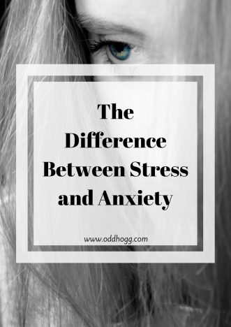 The Difference Between Stress And Anxiety | It can be hard to pin point what the feelings you have are. This post is about identifying anxiety and what you can do to help https://oddhogg.com