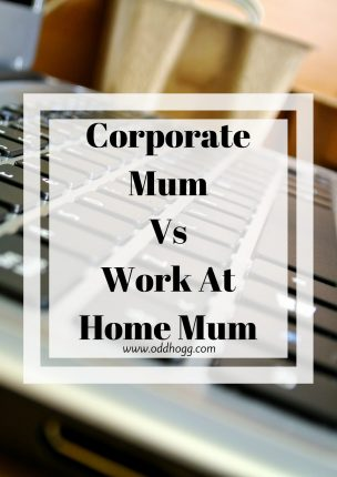 Corporate Mum vs Work At Home Mum | The last 18 months have been a complete change of pace for me. Working in an office is totally different to working from home, and I have been comparing the two https://oddhogg.com