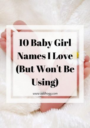 10 Baby Girl Names I Love (But Won't Be Using) | Since we are having our second baby boy we won't be using any of the girl names that we had fallen in love with https://oddhogg.com