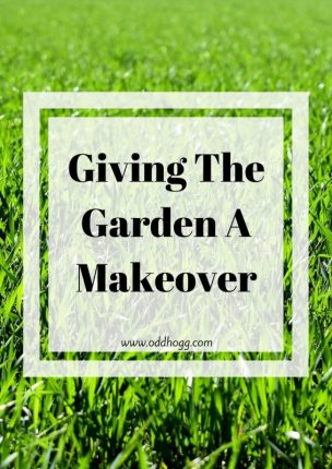 Giving The Garden A Makeover | https://oddhogg.com